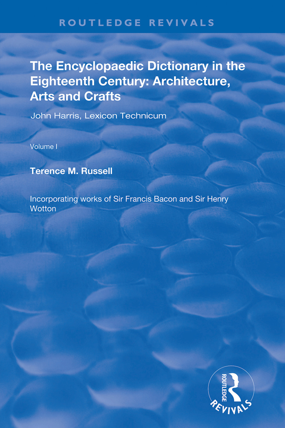 The Encyclopaedic Dictionary in the Eighteenth Century: Architecture, Arts and Crafts: v. 1: John Harris and the Lexicon Technicum: Architecture, Arts and Crafts, 1st Edition (Paperback) book cover