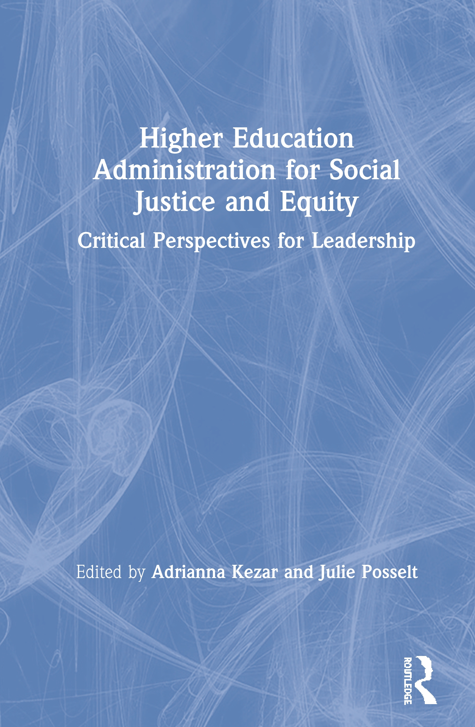 Higher Education Administration for Social Justice and Equity: Critical Perspectives for Leadership, 1st Edition (Hardback) book cover