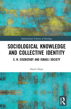 Sociological Knowledge and Collective Identity: S. N. Eisenstadt and Israeli Society book cover
