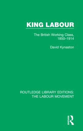 King Labour: The British Working Class, 1850-1914, 1st Edition (Hardback) book cover