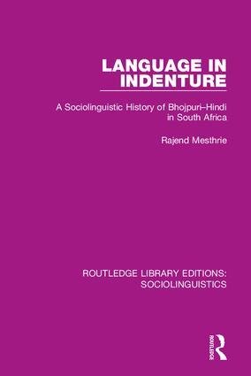 Language in Indenture: A Sociolinguistic History of Bhojpuri-Hindi in South Africa, 1st Edition (Hardback) book cover