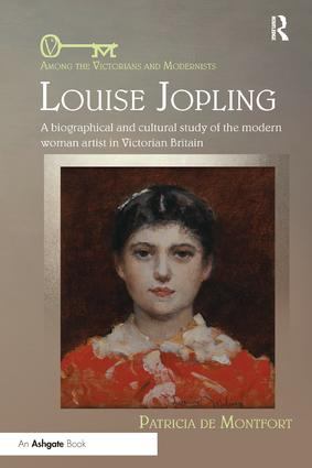 Louise Jopling: A Biographical and Cultural Study of the Modern Woman Artist in Victorian Britain book cover