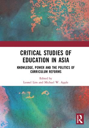 Critical Studies of Education in Asia: Knowledge, Power and the Politics of Curriculum Reforms, 1st Edition (Hardback) book cover