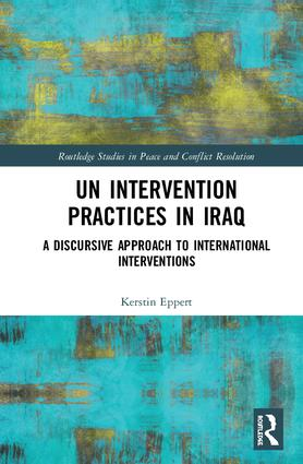 UN Intervention Practices in Iraq: A Discursive Approach to International Interventions book cover