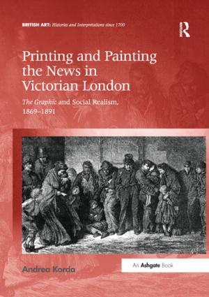 Printing and Painting the News in Victorian London: The Graphic and Social Realism, 1869-1891, 1st Edition (Paperback) book cover