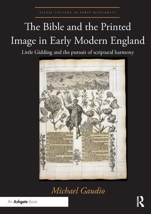 The Bible and the Printed Image in Early Modern England: Little Gidding and the pursuit of scriptural harmony, 1st Edition (Paperback) book cover