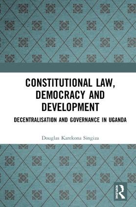 Constitutional Law, Democracy and Development: Decentralisation and Governance in Uganda book cover