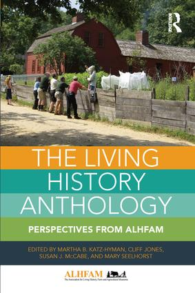 The Living History Anthology: Perspectives from ALHFAM, 1st Edition (Paperback) book cover