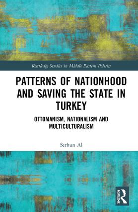 Patterns of Nationhood and Saving the State in Turkey: Ottomanism, Nationalism and Multiculturalism, 1st Edition (Hardback) book cover