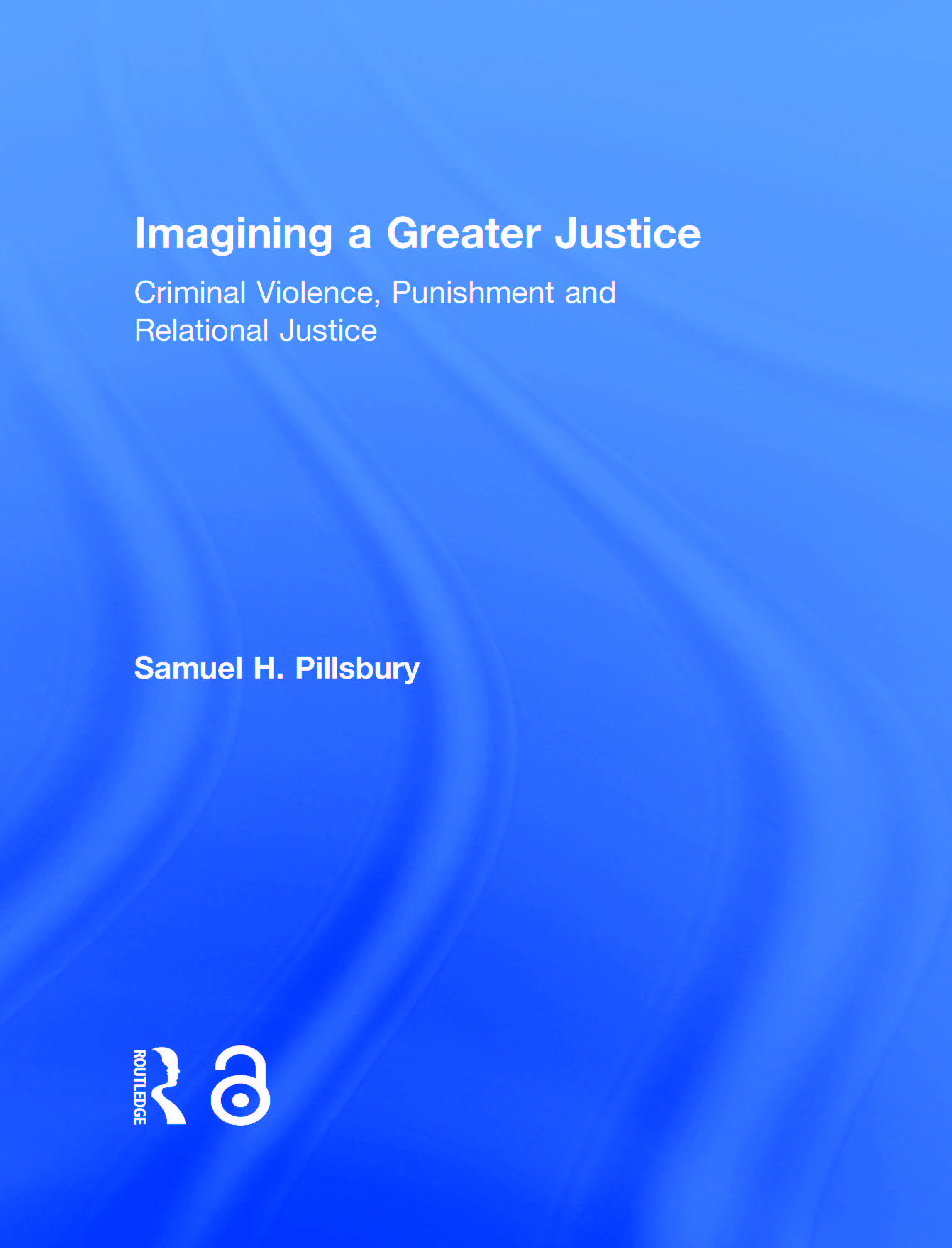 Imagining a Greater Justice: Criminal Violence, Punishment and Relational Justice book cover