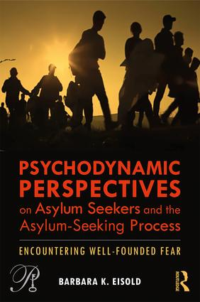 Psychodynamic Perspectives on Asylum Seekers and the Asylum-Seeking Process: Encountering Well-Founded Fear, 1st Edition (Paperback) book cover