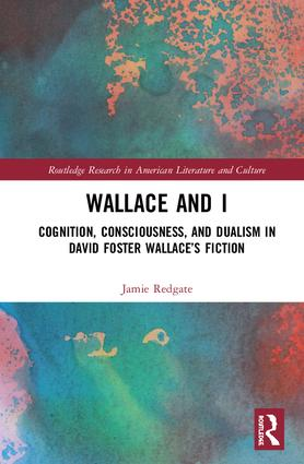 Wallace and I: Cognition, Consciousness, and Dualism in David Foster Wallace's Fiction book cover