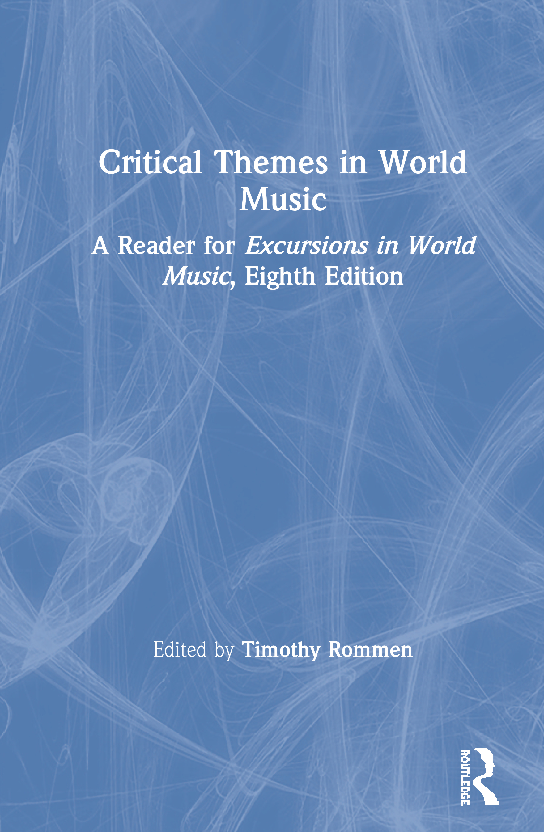 Critical Themes in World Music: A Reader for Excursions in World Music, Eighth Edition, 1st Edition (Paperback) book cover
