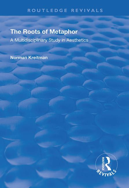 The Roots of Metaphor: A Multidisciplinary Study in Aesthetics book cover