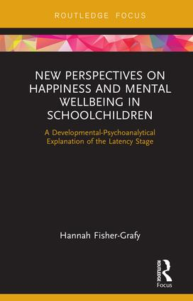 New Perspectives on Happiness and Mental Wellbeing in Schoolchildren: A Developmental-Psychoanalytical Explanation of the Latency Stage book cover