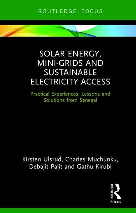 Solar Energy, Mini-grids and Sustainable Electricity Access: Practical Experiences, Lessons and Solutions from Senegal, 1st Edition (Hardback) book cover