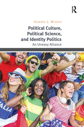 Political Culture, Political Science, and Identity Politics: An Uneasy Alliance, 1st Edition (Paperback) book cover