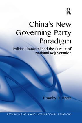 China's New Governing Party Paradigm: Political Renewal and the Pursuit of National Rejuvenation, 1st Edition (Paperback) book cover