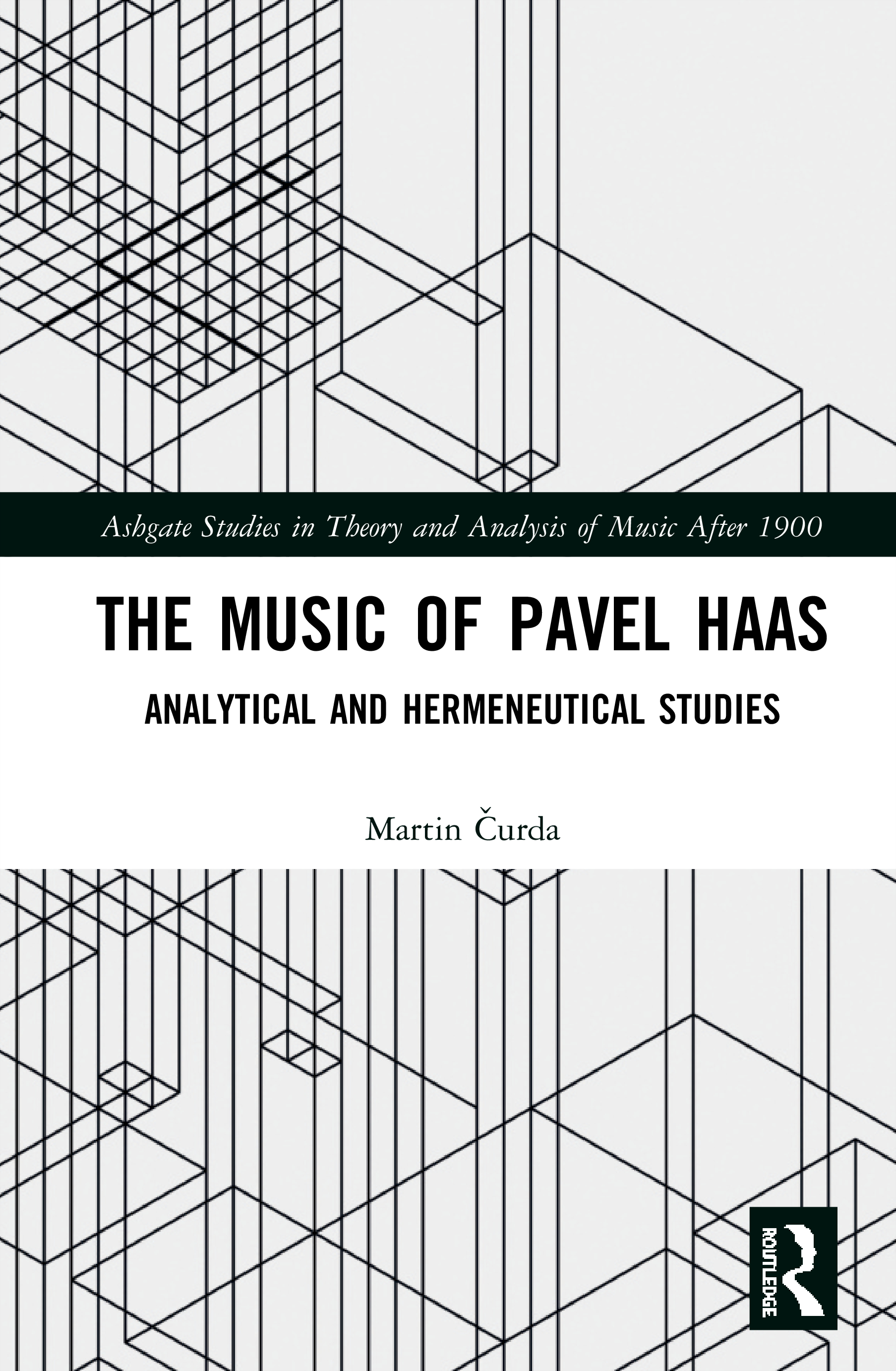 The Music of Pavel Haas: Analytical and Hermeneutical Studies, 1st Edition (Hardback) book cover