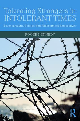 Tolerating Strangers in Intolerant Times: Psychoanalytic, Political and Philosophical Perspectives, 1st Edition (e-Book) book cover