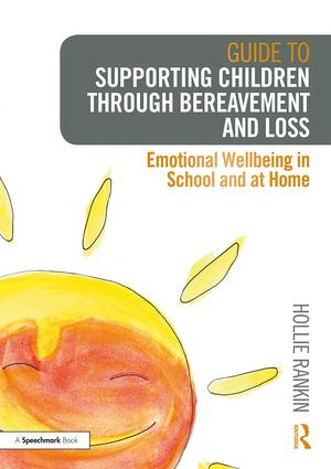 Guide to Supporting Children through Bereavement and Loss: Emotional Wellbeing in School and at Home book cover