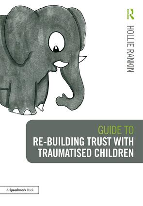 Guide to Re-building Trust with Traumatised Children: Emotional Wellbeing in School and at Home book cover