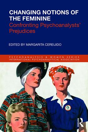 Changing Notions of the Feminine: Confronting Psychoanalysts' Prejudices book cover