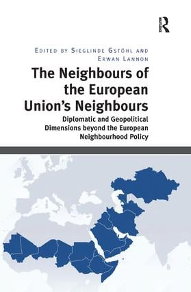 The Neighbours of the European Union's Neighbours: Diplomatic and Geopolitical Dimensions beyond the European Neighbourhood Policy book cover