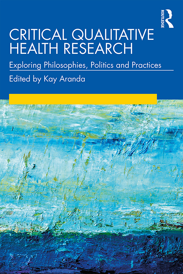Critical Qualitative Health Research: Exploring Philosophies, Politics and Practices book cover
