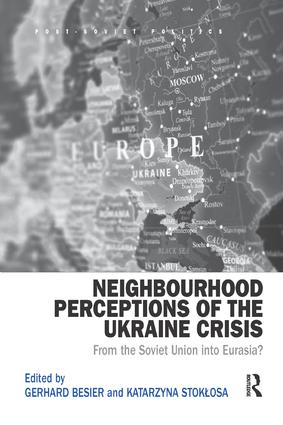 Neighbourhood Perceptions of the Ukraine Crisis: From the Soviet Union into Eurasia?, 1st Edition (Paperback) book cover