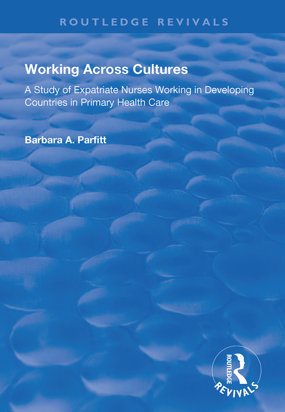 Working Across Cultures: Study of Expatriate Nurses Working in Developing Countries in Primary Health Care book cover
