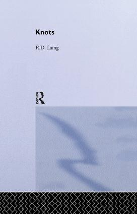 Knots: Selected Works of RD Laing: Vol 7: 1st Edition (Paperback) book cover