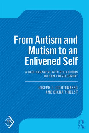 From Autism and Mutism to an Enlivened Self: A Case Narrative with Reflections on Early Development, 1st Edition (Paperback) book cover