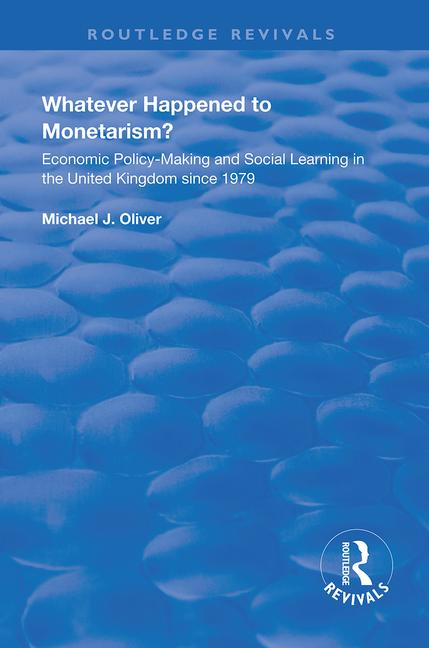 Whatever Happened to Monetarism?: Economic Policy Making and Social Learning in the United Kingdom Since 1979 book cover
