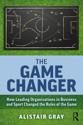 The Game Changer: How Leading Organisations in Business and Sport Changed the Rules of the Game book cover