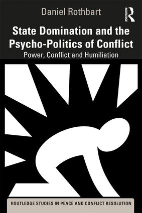 State Domination and the Psycho-Politics of Conflict: Power, Conflict and Humiliation book cover
