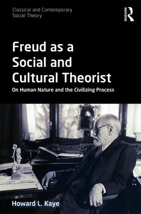 Freud as a Social and Cultural Theorist: On Human Nature and the Civilizing Process book cover