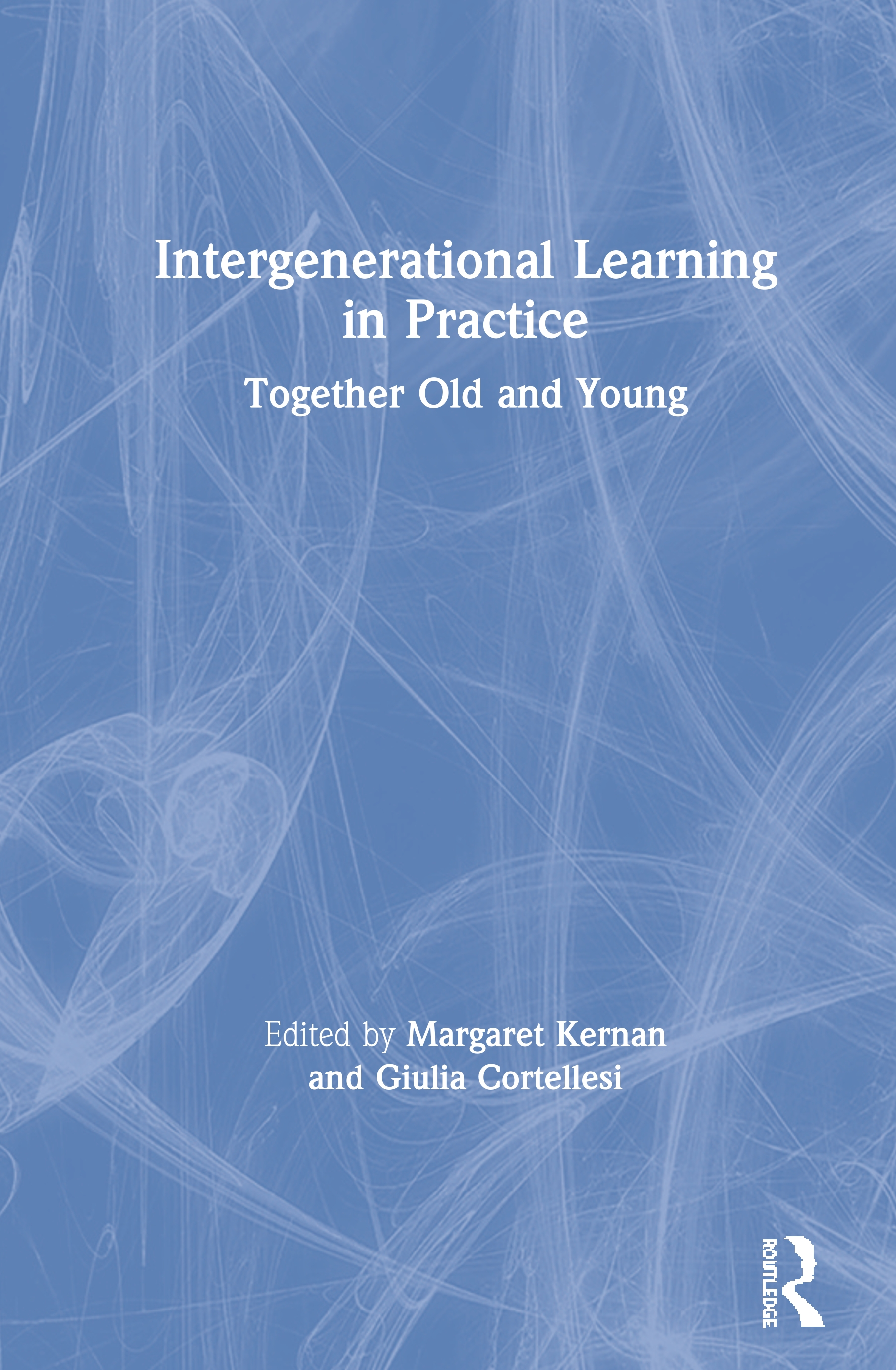 Intergenerational Learning in Practice: Together Old and Young, 1st Edition (Hardback) book cover