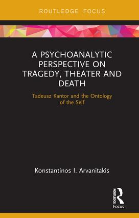 A Psychoanalytic Perspective on Tragedy, Theater and Death: Tadeusz Kantor and the Ontology of the Self book cover