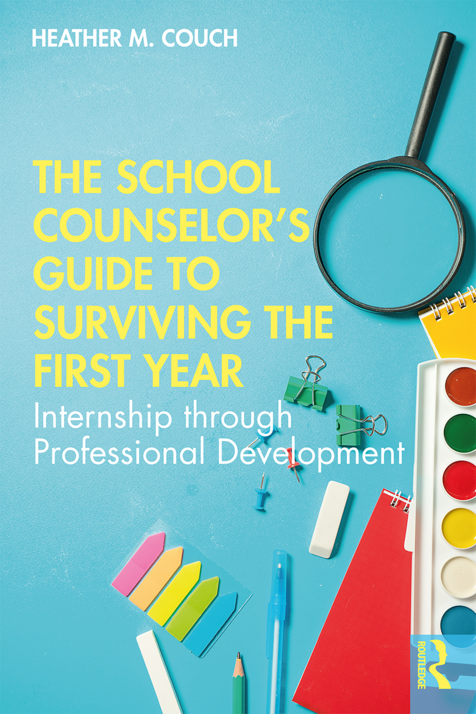 The School Counselor's Guide to Surviving the First Year: Internship through Professional Development book cover