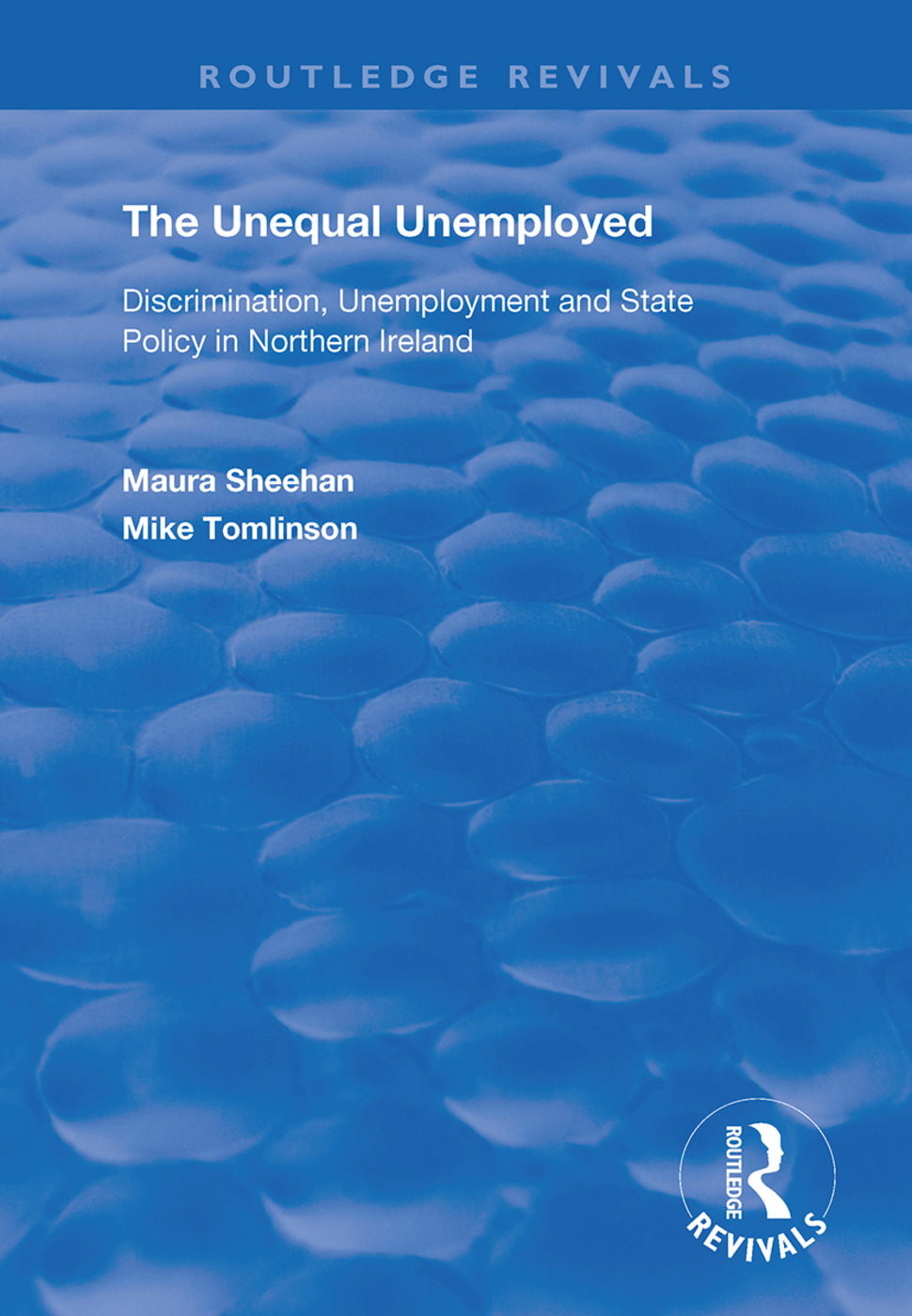 The Unequal Unemployed: Discrimination, Unemployment and State Policy in Northern Ireland book cover