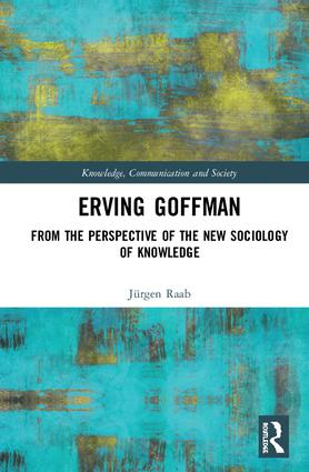 Erving Goffman: From the Perspective of the New Sociology of Knowledge book cover