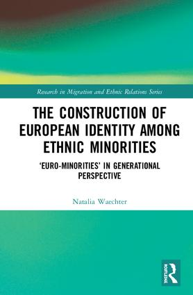 The Construction of European Identity among Ethnic Minorities: 'Euro-Minorities' in Generational Perspective, 1st Edition (Hardback) book cover