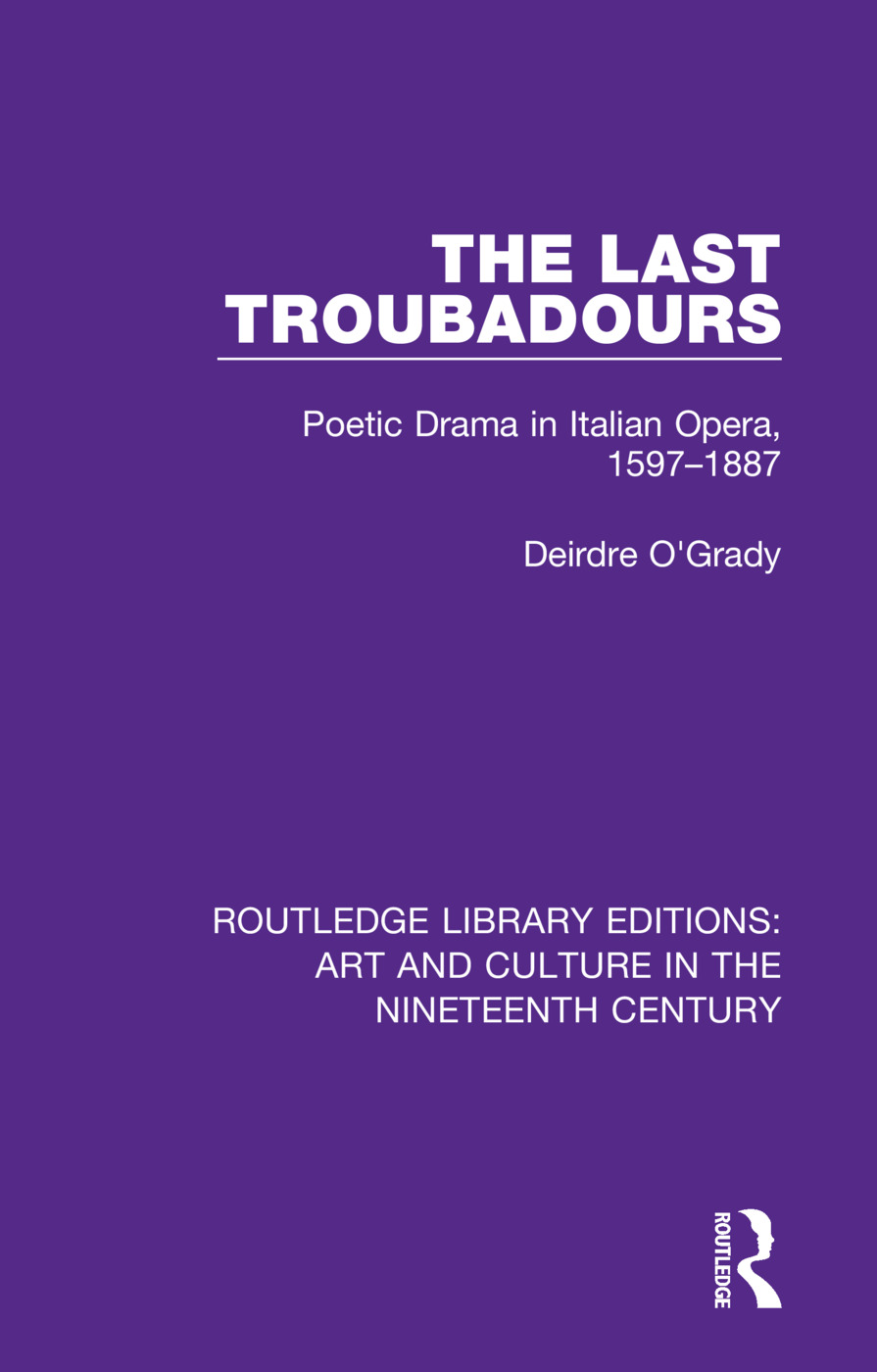 The Last Troubadours: Poetic Drama in Italian Opera, 1597-1887 book cover
