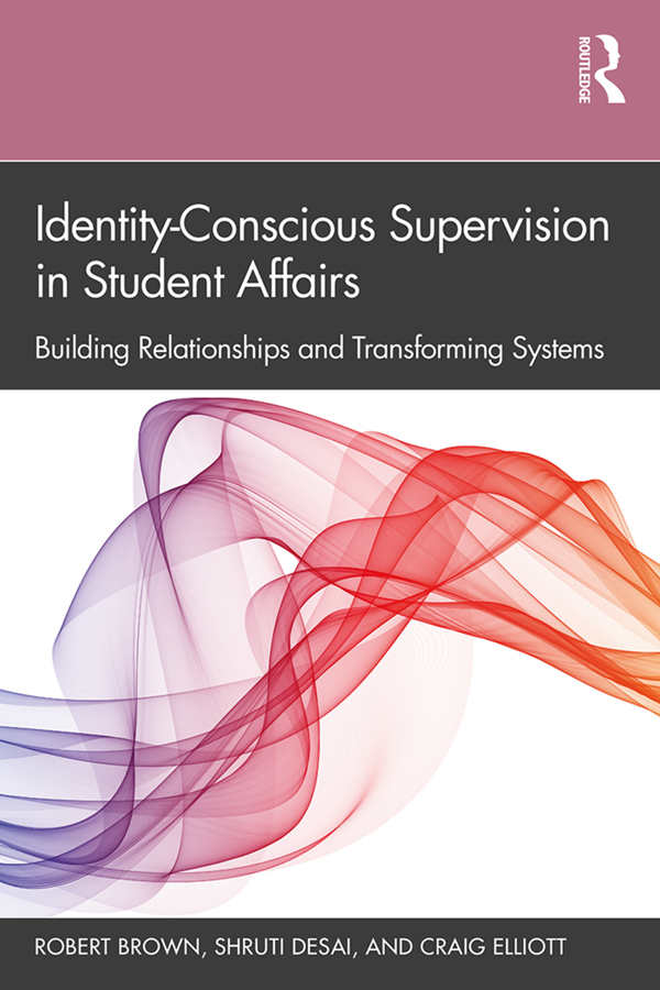 Identity-Conscious Supervision in Student Affairs: Building Relationships and Transforming Systems book cover