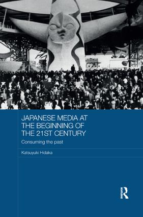 Japanese Media at the Beginning of the 21st Century: Consuming the Past, 1st Edition (Paperback) book cover