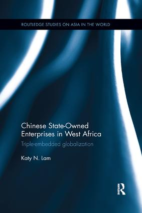 Chinese State Owned Enterprises in West Africa: Triple-embedded globalization book cover