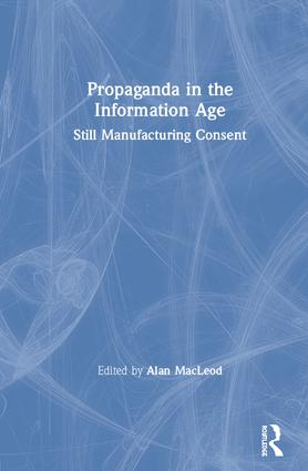 Propaganda in the Information Age: Still Manufacturing Consent, 1st Edition (Hardback) book cover