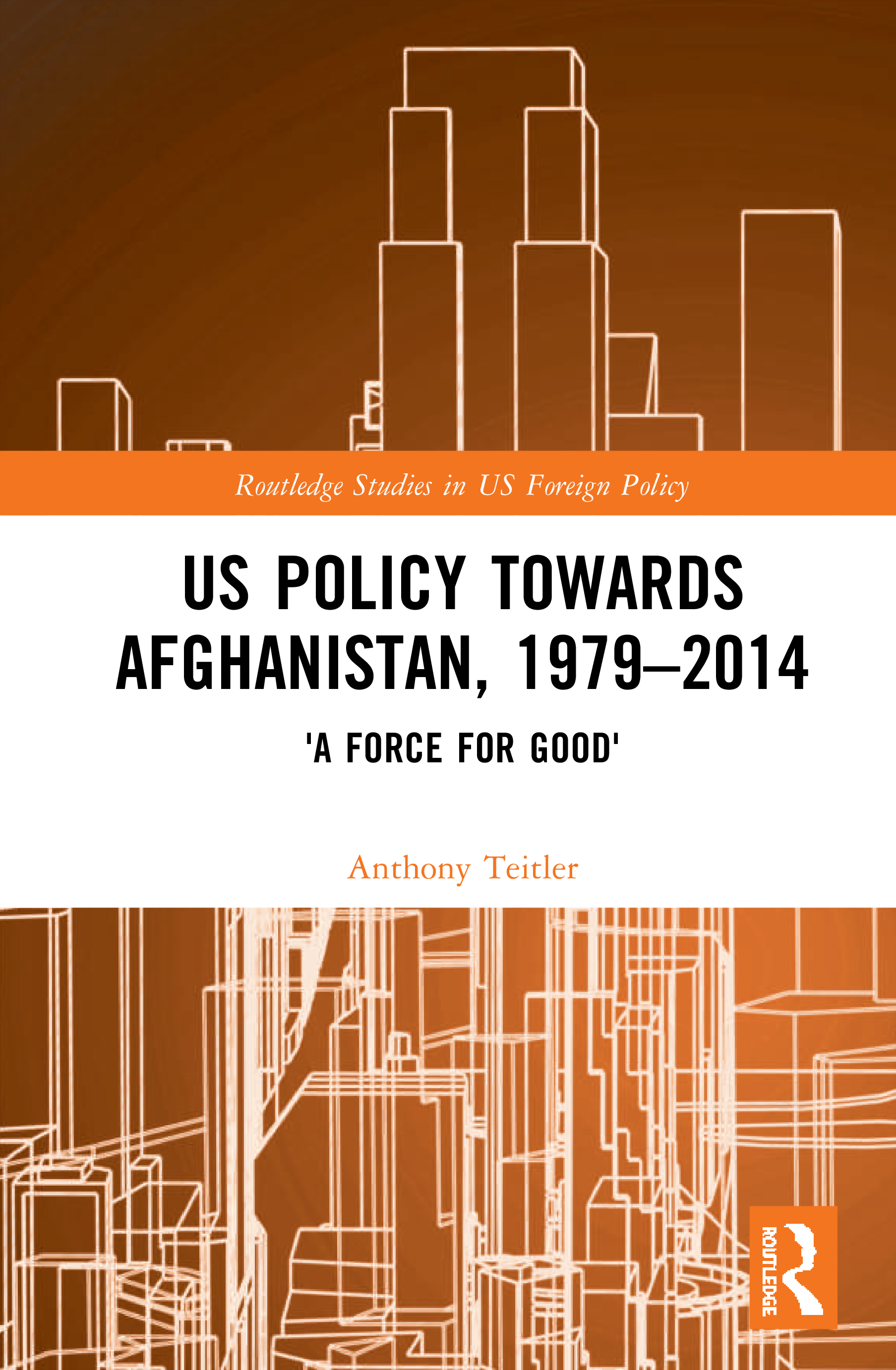 US Policy Towards Afghanistan, 1979-2014: 'A Force for Good' book cover