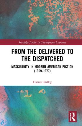 From the Delivered to the Dispatched: Masculinity in Modern American Fiction (1969-1977) book cover